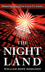 The Night Land, William Hope Hodgson. 978-0-9812244-5-9
