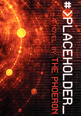 Placeholder, a novel by The Phoeron